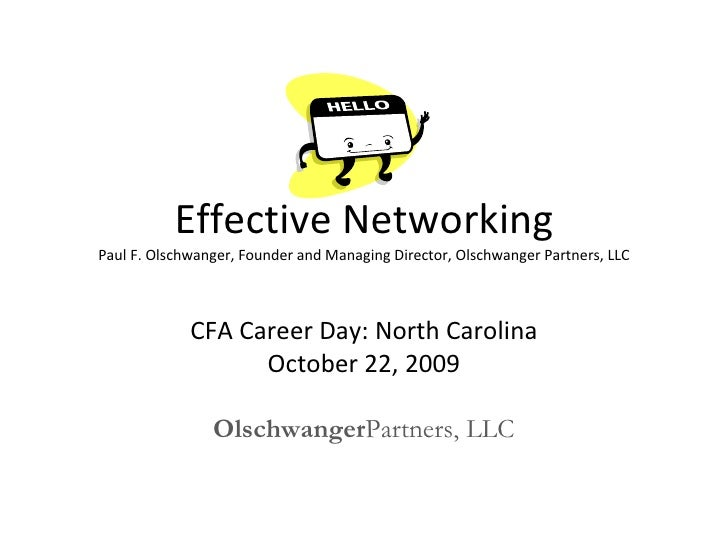 Effective Networking Paul F. Olschwanger, Founder and Managing Director, Olschwanger Partners, LLC CFA Career Day: North C...