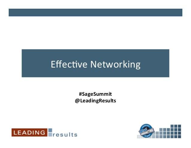 Effec%ve  Networking   #SageSummit   @LeadingResults