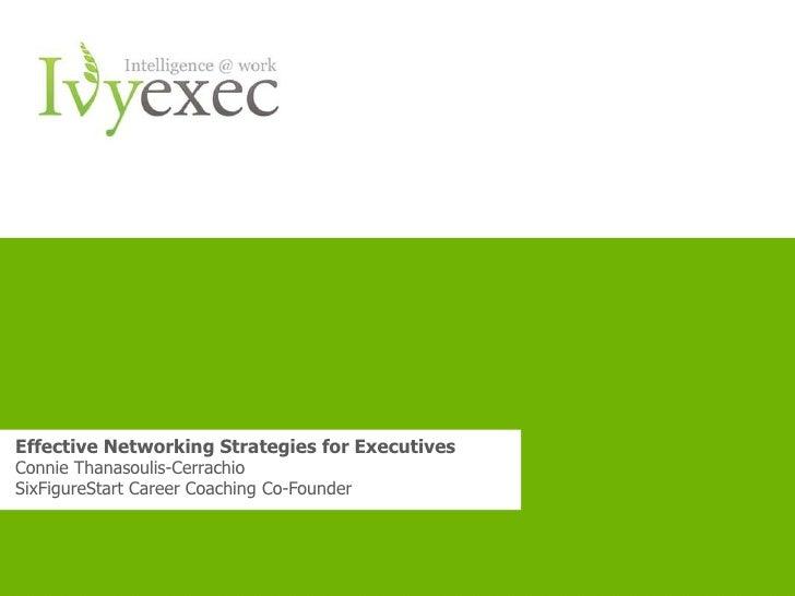 Effective Networking Strategies for ExecutivesConnie Thanasoulis-CerrachioSixFigureStart Career Coaching Co-Founder       ...