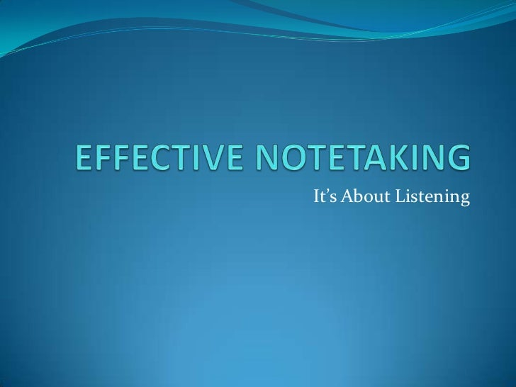 EFFECTIVE NOTETAKING<br />It's About Listening<br />