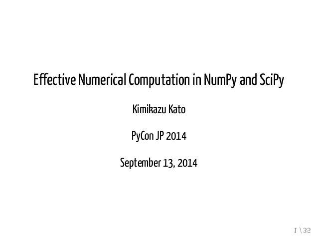 Effective Numerical Computation in NumPy and SciPy  Kimikazu Kato  PyCon JP 2014  September 13, 2014  1 / 35