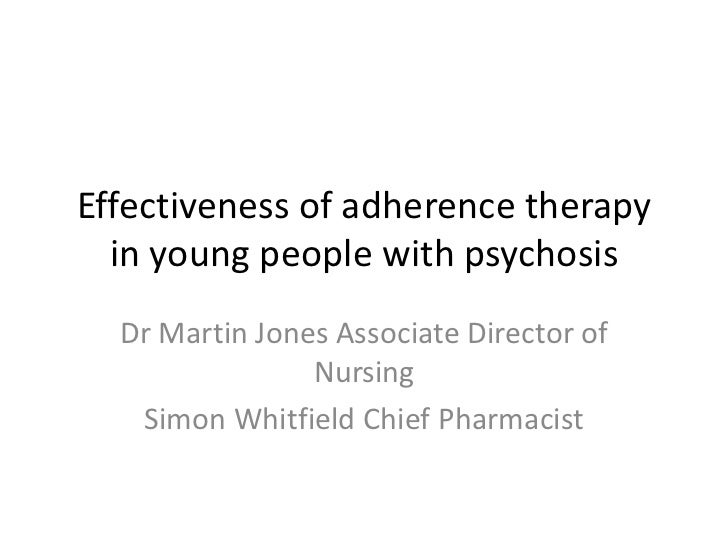 Effectiveness of adherence therapy  in young people with psychosis<br />Dr Martin Jones Associate Director of Nursing<br /...