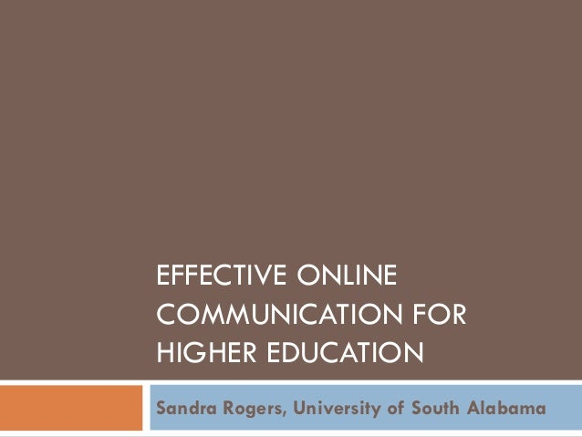 EFFECTIVE ONLINE COMMUNICATION FOR HIGHER EDUCATION Sandra Rogers, University of South Alabama