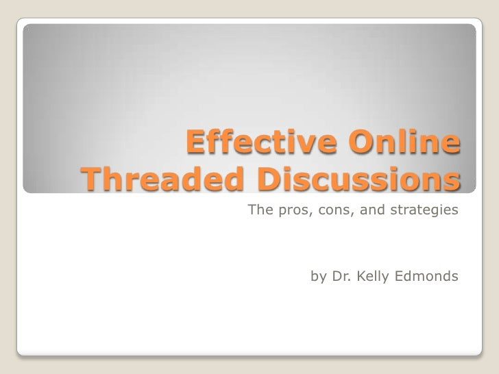 Effective Online Threaded Discussions          The pros, cons, and strategies                     by Dr. Kelly Edmonds
