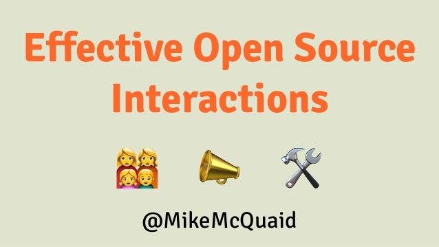 Effective Open Source Interactions ! 📣 🛠 @MikeMcQuaid