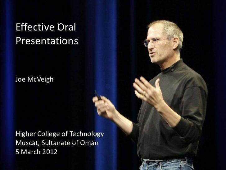 Effective OralPresentationsJoe McVeighHigher College of TechnologyMuscat, Sultanate of Oman5 March 2012