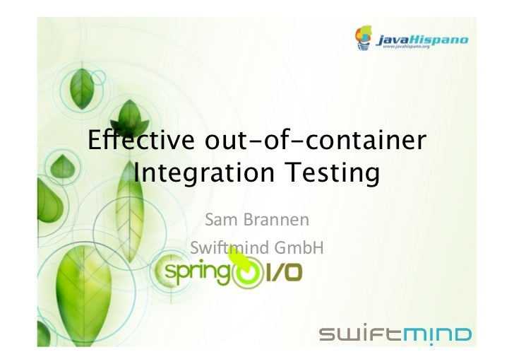 Effective out-of-container    Integration Testing        SamBrannen       Swi+mindGmbH
