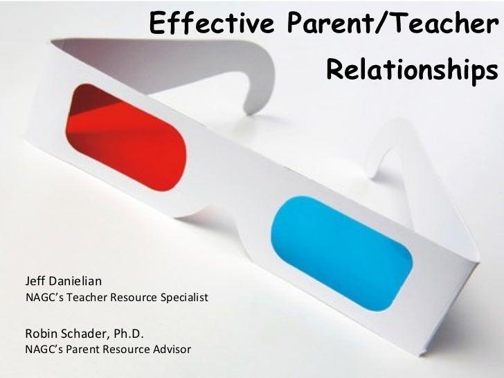 Effective Parent/Teacher Relationships Jeff Danielian NAGC's Teacher Resource Specialist Robin Schader, Ph.D. NAGC's Paren...