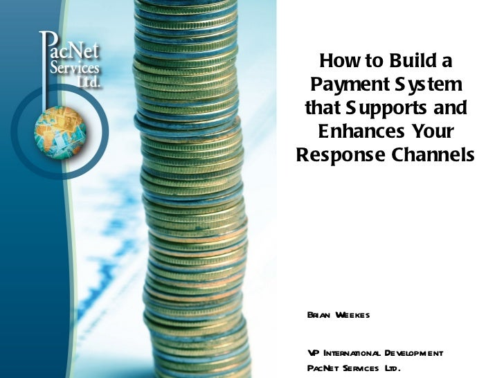 How to Build a  Payment S ystem that S upports and   Enhances YourResponse Channels Brian Weekes V International Developme...