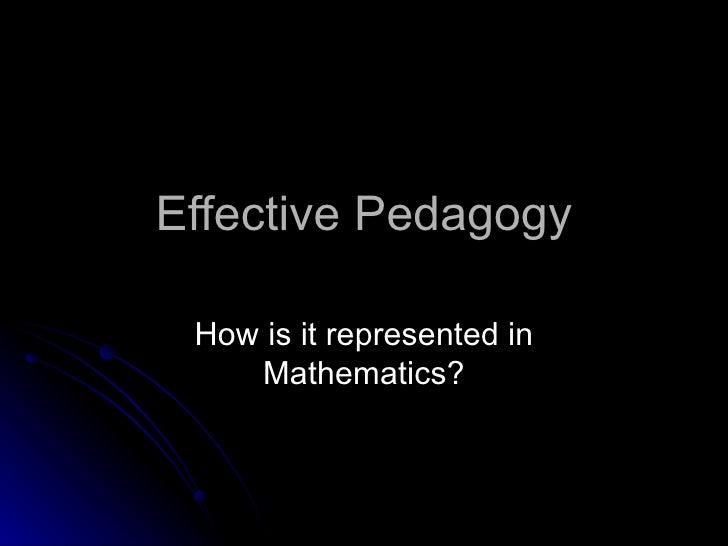 Effective Pedagogy How is it represented in Mathematics?