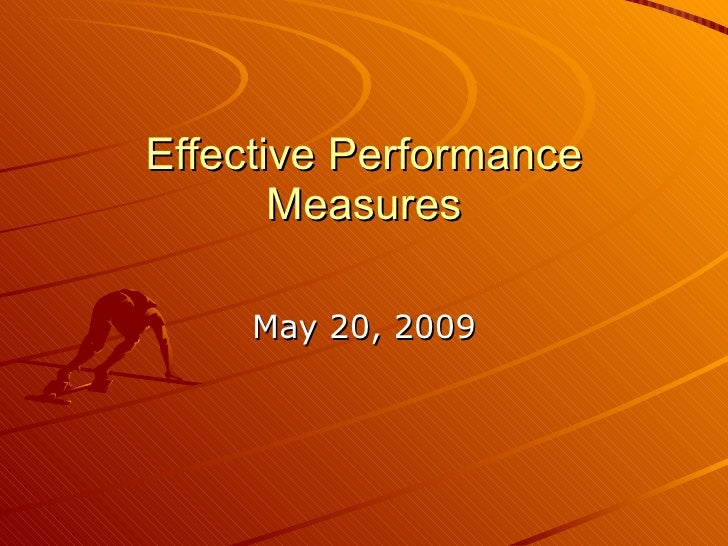Effective Performance Measures May 20, 2009
