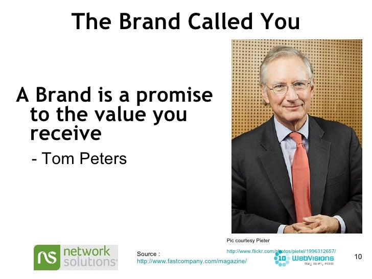 The Brand Called You <ul><li>A Brand is a promise to the value you receive </li></ul>Source :  http://www.fastcompany.com/...