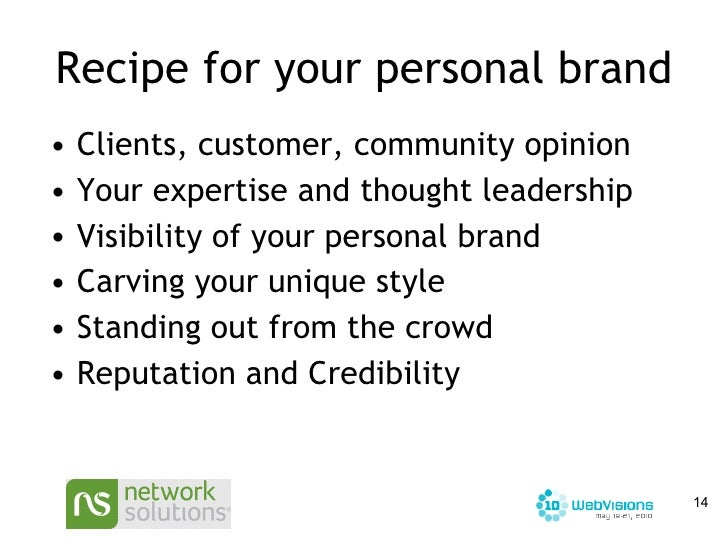 Recipe for your personal brand <ul><li>Clients, customer, community opinion </li></ul><ul><li>Your expertise and thought l...