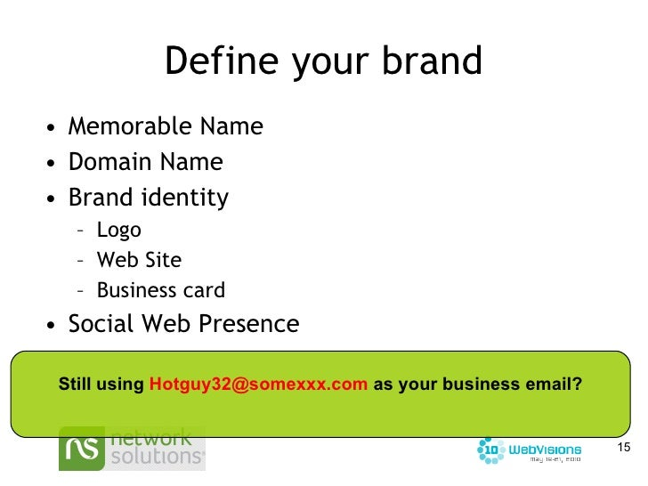 Define your brand <ul><li>Memorable Name </li></ul><ul><li>Domain Name  </li></ul><ul><li>Brand identity </li></ul><ul><ul...