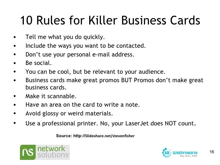 10 Rules for Killer Business Cards <ul><li>Tell me what you do quickly. </li></ul><ul><li>Include the ways you want to be ...