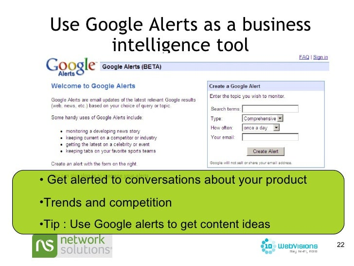 Use Google Alerts as a business intelligence tool <ul><li>Get alerted to conversations about your product </li></ul><ul><l...