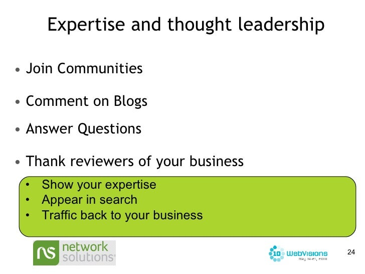 Expertise and thought leadership <ul><ul><li>Join Communities  </li></ul></ul><ul><ul><li>Comment on Blogs </li></ul></ul>...