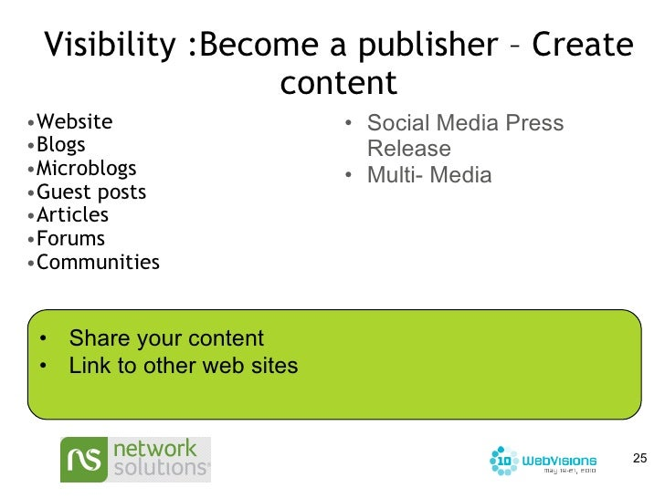 Visibility :Become a publisher – Create content <ul><ul><li>Website </li></ul></ul><ul><ul><li>Blogs </li></ul></ul><ul><u...