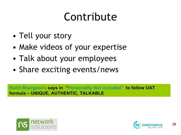 Contribute <ul><li>Tell your story </li></ul><ul><li>Make videos of your expertise </li></ul><ul><li>Talk about your emplo...