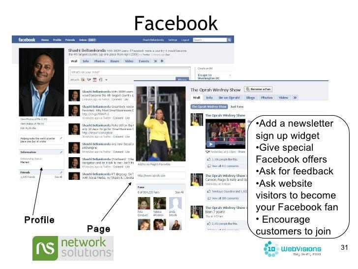 Facebook Profile Page <ul><li>Add a newsletter sign up widget </li></ul><ul><li>Give special Facebook offers </li></ul><ul...