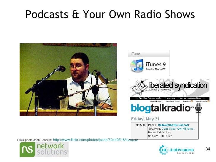 Podcasts & Your Own Radio Shows Flickr photo Josh Bancroft   http://www.flickr.com/photos/joshb/30440518/sizes/o/