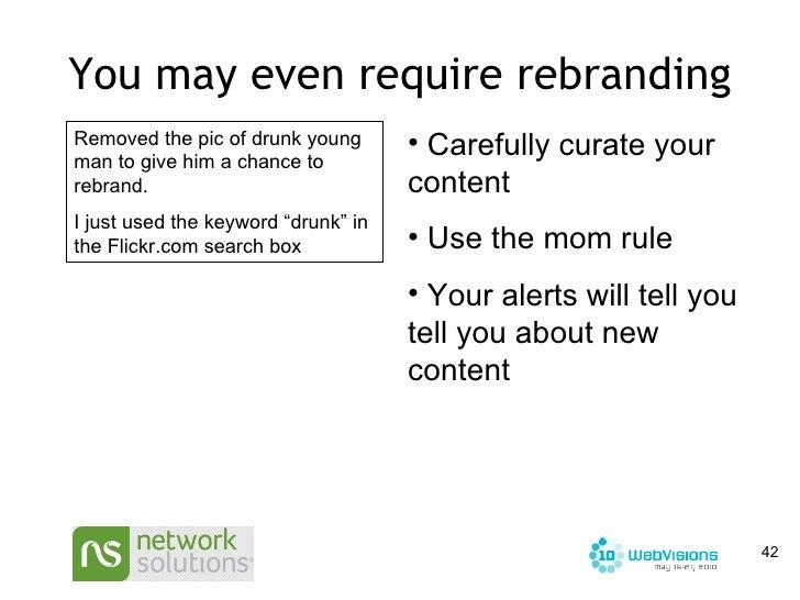 You may even require rebranding <ul><li>Carefully curate your content </li></ul><ul><li>Use the mom rule </li></ul><ul><li...
