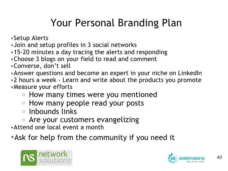 Your Personal Branding Plan <ul><ul><li>Setup Alerts  </li></ul></ul><ul><ul><li>Join and setup profiles in 3 social netwo...