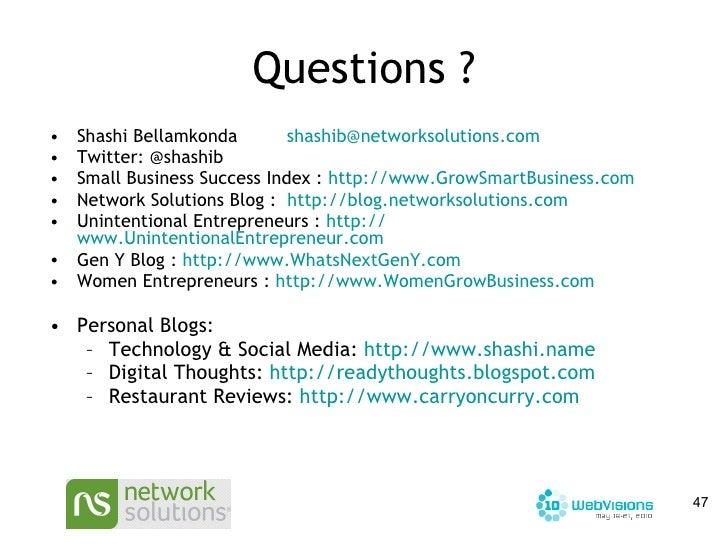 Questions ? <ul><li>Shashi Bellamkonda  [email_address] </li></ul><ul><li>Twitter: @shashib </li></ul><ul><li>Small Busine...