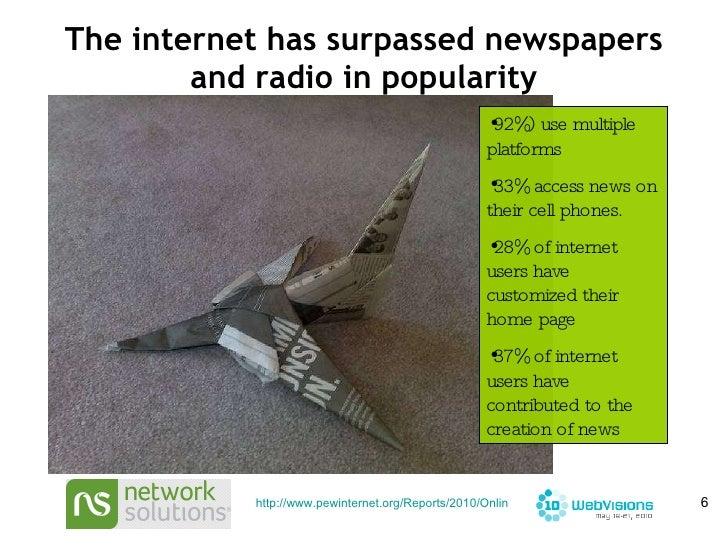 The internet has surpassed newspapers and radio in popularity <ul><li>92%) use multiple platforms  </li></ul><ul><li>33% ...