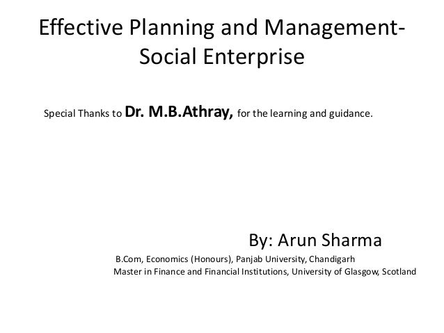 Effective Planning and Management- Social Enterprise Special Thanks to Dr. M.B.Athray, for the learning and guidance. By: ...