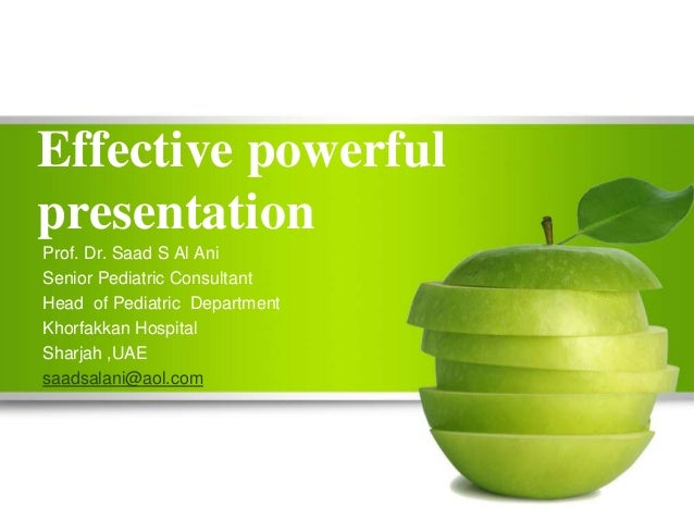 Effective powerful presentation Prof. Dr. Saad S Al Ani Senior Pediatric Consultant Head of Pediatric Department Khorfakka...