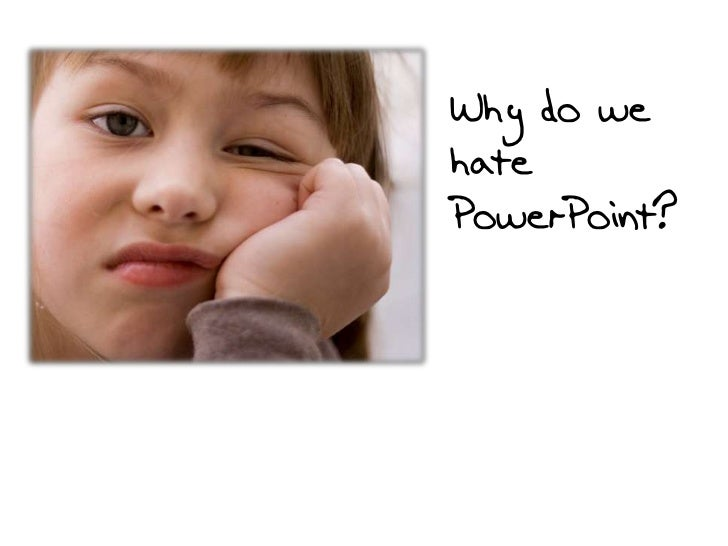 Why do wehatePowerPoint?