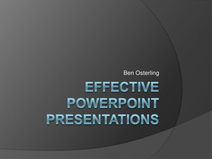 Effective PowerPoint Presentations<br />Ben Osterling<br />