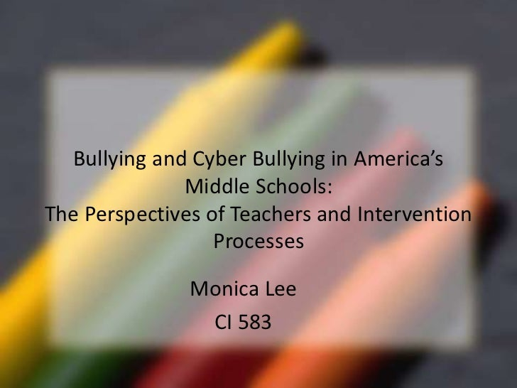 Bullying and Cyber Bullying in America's              Middle Schools:The Perspectives of Teachers and Intervention        ...