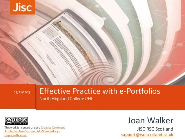 05/11/2013  Effective Practice with e-Portfolios North Highland College UHI  Joan Walker This work is licensed under a Cre...