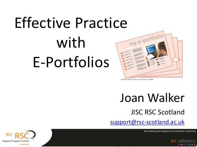 Effective Practice       with   E-Portfolios                  Joan Walker                      JISC RSC Scotland          ...