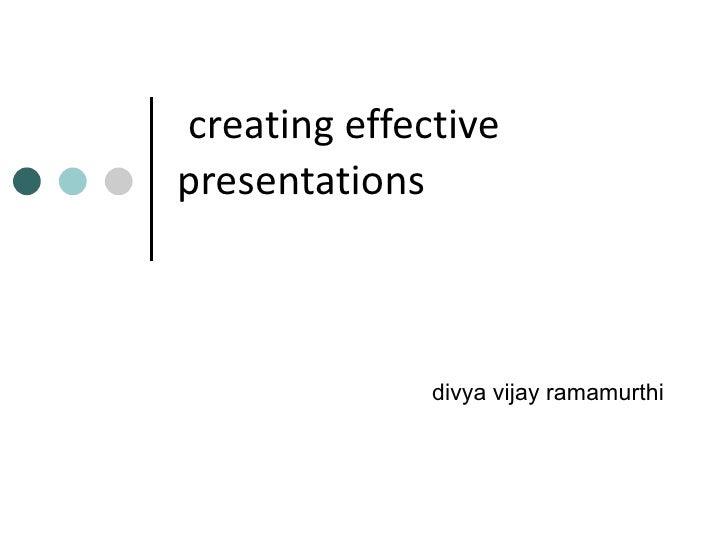 creating effective presentations divya vijay ramamurthi