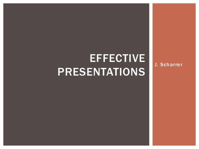 J. Scharrer EFFECTIVE PRESENTATIONS