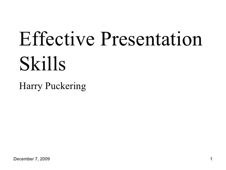 essay on effective presentation skills • postchapter assessments linked to objectives and skills acquisition from prepa ration for a presentation to performance effective business communication.