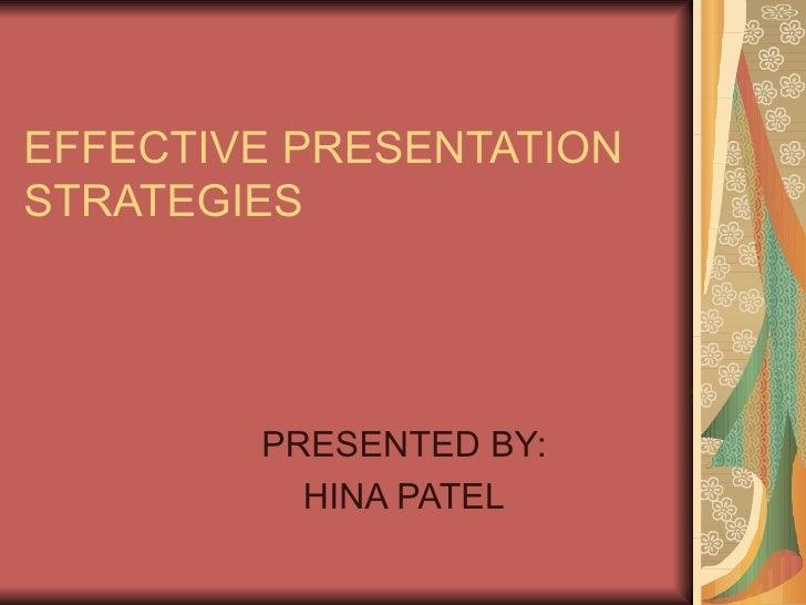 EFFECTIVE PRESENTATION STRATEGIES PRESENTED BY: HINA PATEL