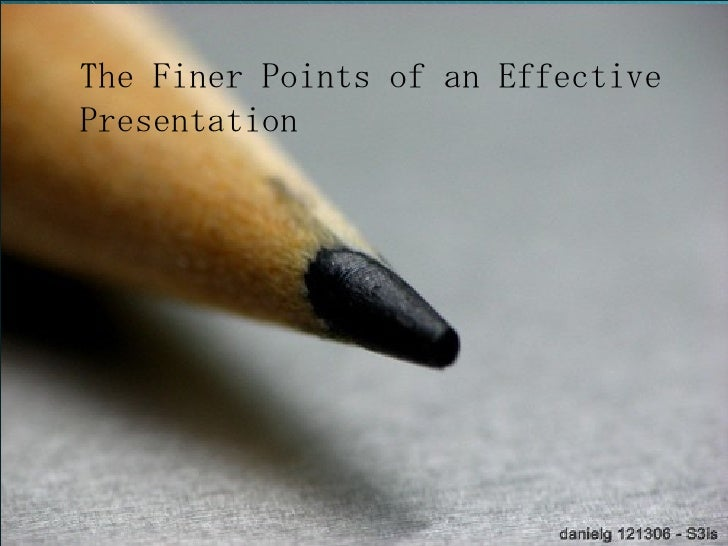 The Finer Points of an Effective Presentation