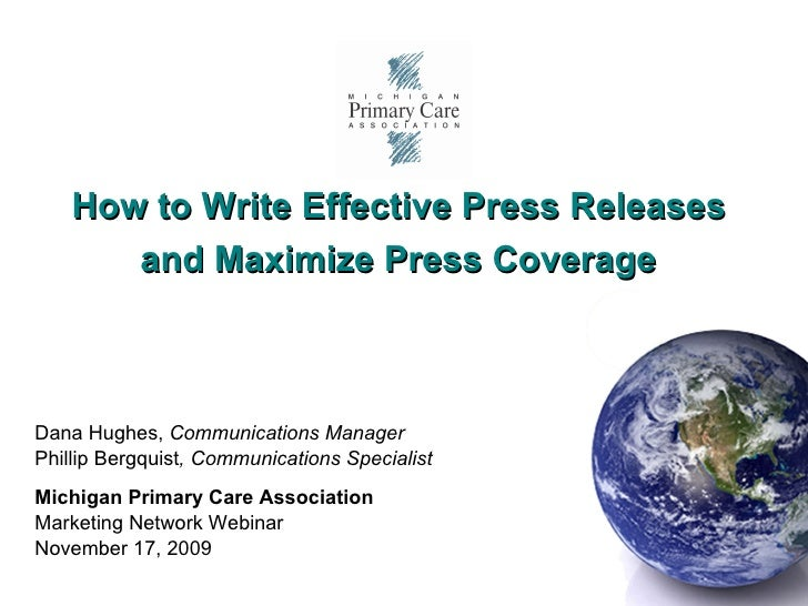 How to Write Effective Press Releases  and Maximize Press Coverage   Dana Hughes,  Communications Manager Phillip Bergquis...