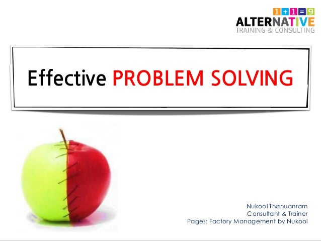 Effective PROBLEM SOLVING Nukool Thanuanram Consultant & Trainer Pages: Factory Management by Nukool
