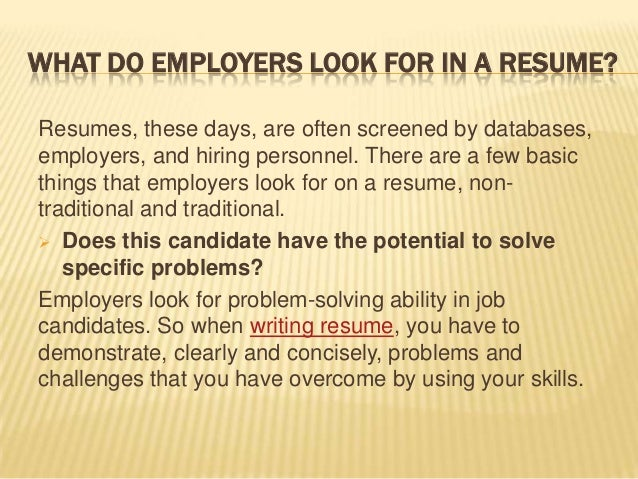 WHAT DO EMPLOYERS LOOK FOR IN A RESUME?  What Does A Good Resume Resume