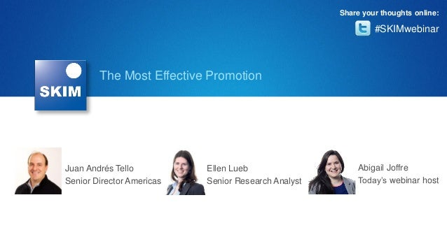 The Most Effective Promotion #SKIMwebinar Share your thoughts online: Abigail Joffre Today's webinar host Ellen Lueb Senio...