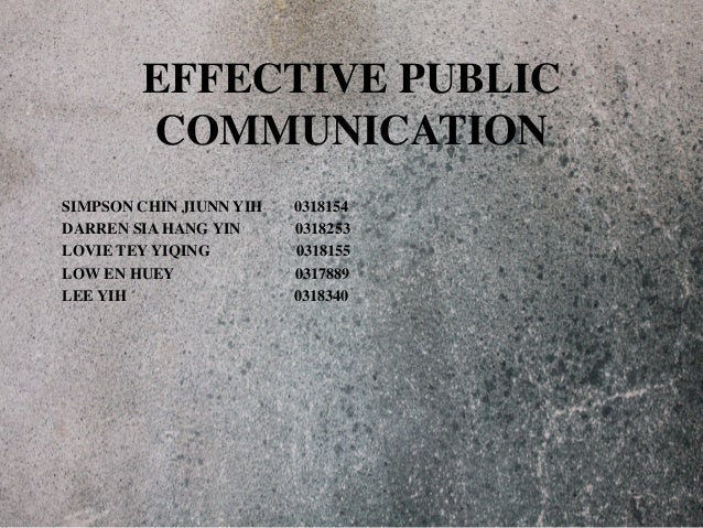 EFFECTIVE PUBLIC  COMMUNICATION  SIMPSON CHIN JIUNN YIH 0318154  DARREN SIA HANG YIN 0318253  LOVIE TEY YIQING 0318155  LO...