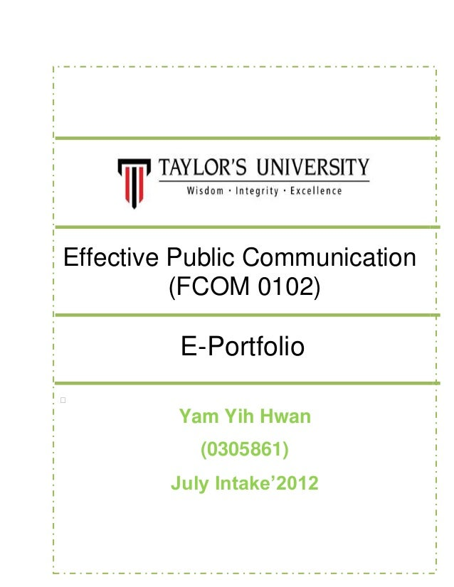 Effective Public Communication (FCOM 0102) E-Portfolio  Yam Yih Hwan (0305861) July Intake'2012