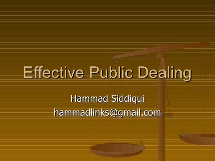 Effective Public Dealing Hammad Siddiqui [email_address]