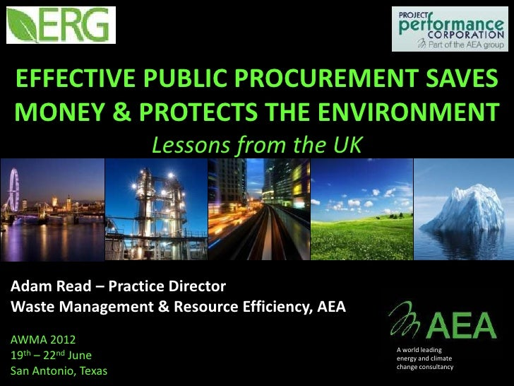 EFFECTIVE PUBLIC PROCUREMENT SAVESMONEY & PROTECTS THE ENVIRONMENT                     Lessons from the UKAdam Read – Prac...