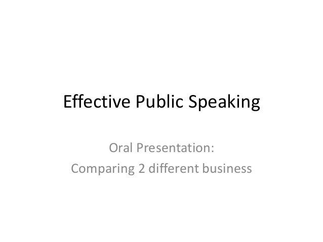 Effective Public Speaking Oral Presentation: Comparing 2 different business